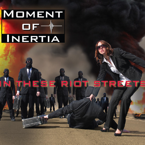 "Moment of Inertia - ""In These Riot Streets"""
