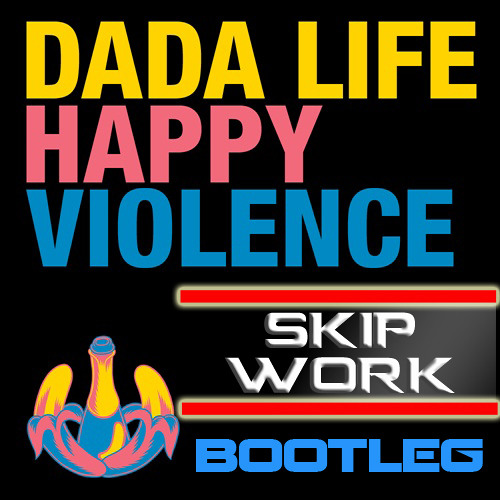 Skip Work - Make Some Happy Violence (Dada Life v Chuckie v Calvin Harris v Porter Robinson)