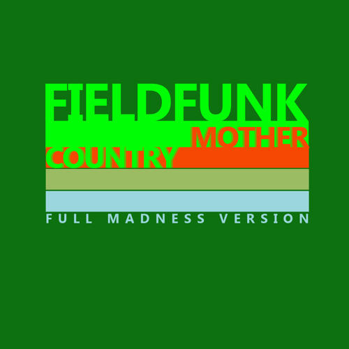 Fieldfunk - Mother Country (Full madness version)