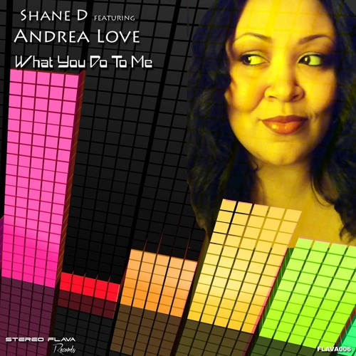 "Shane D ft. Andrea Love - What You Do To Me (AVAILABLE NOW ON TRAXSOURCE - CLICK ON ""BUY"")"