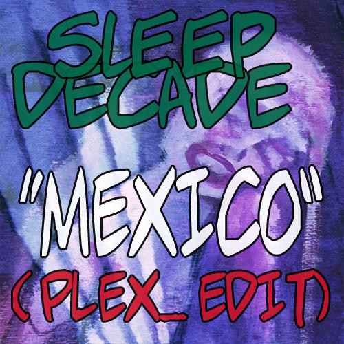 Sleep Decade - Mexico (Plex_  Edit) [Free Download]