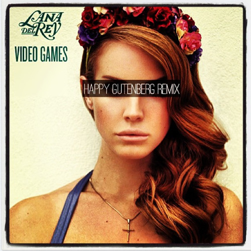 Lana Del Rey - Video Games (Happy Gutenberg Remix) :: Free Download click Buy!