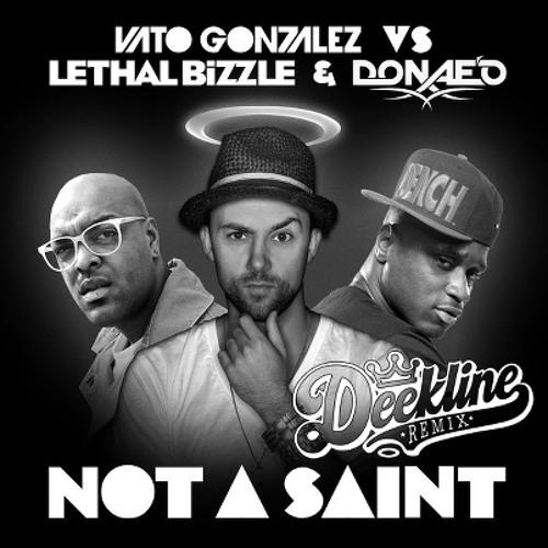 Vato Gonzalez vs. Lethal Bizzle & Donae'o - Not A Saint (Deekline Remix) 1