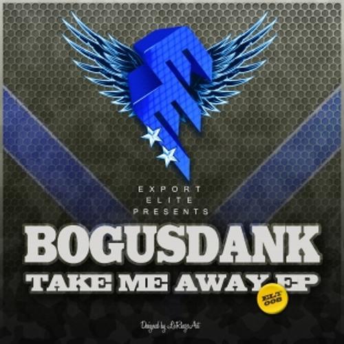 Bogusdank - Take Me Away (Original Mix) (Free Download) [Export Elite] Click Link