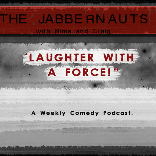 The Jabbernauts with Nima and Craig - Episode 1: Pilot