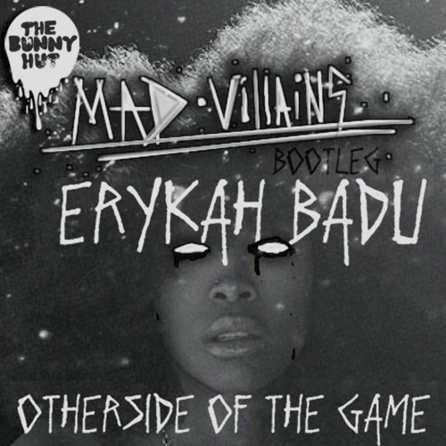 Erykah Badu - Otherside Of The Game (Mad Villains Bootleg) [The Bunny Hut Exclusive] FREE DL