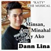 Minsan Ang Minahal Ay Ako - Dann Lina (KATY the musical)