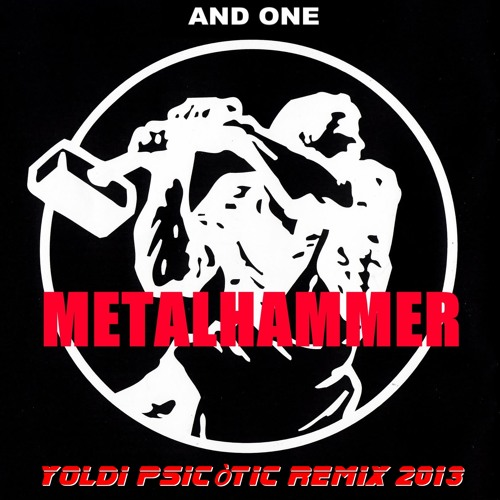 And One - Metalhammer (Yoldi Psicòtic Remix 2013) FREE TRACK link in description