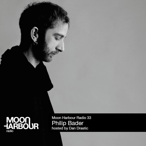 Moon Harbour Radio 33: Philip Bader, hosted by Dan Drastic