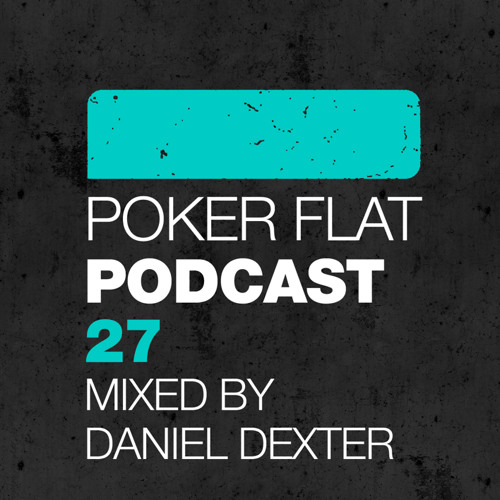 Poker Flat Podcast #27 mixed by Daniel Dexter