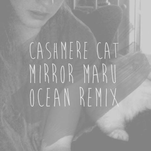 Cashmere Cat - Mirror Maru (Oshan Edit)