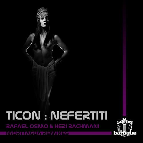 TICON - Nefertiti (Morttagua Remix) [Baroque Digital] Out @ BEATPORT NOW!