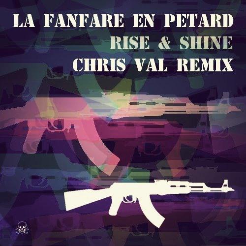 La Fanfare en Pétard - Rise & Shine (CHRIS VAL REMIX) Free DownLoad