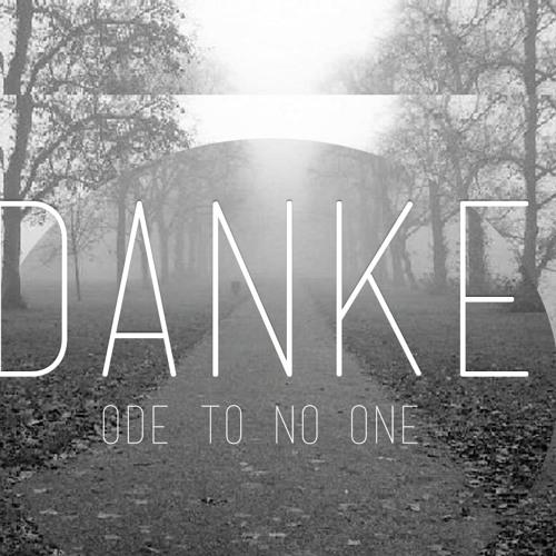 Danke - Ode to No One  (Original MIx) [FREE DOWNLOAD]