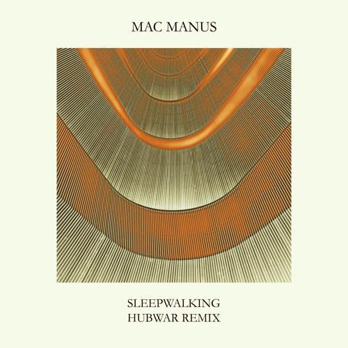 MAC MANUS - Sleepwalking HUBWAR remix ////////// FREE DOWNLOAD