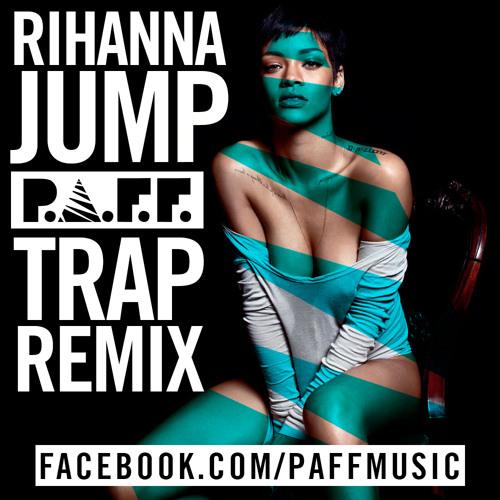 TRAP | Rihanna - Jump (P.A.F.F. Trap Remix)