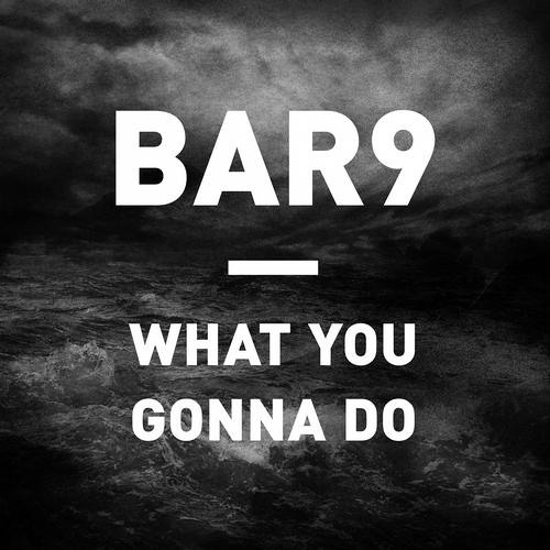 What You Gonna Do by Bar9