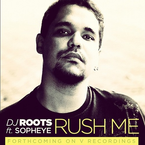 Rush ME(SNIP)-DJRoots Feat Sopheye