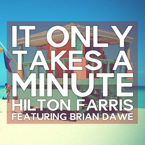 Hilton Farris Ft. Brian Dawe-It Only Takes A Minute Remix
