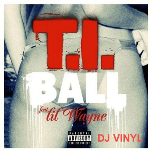 Ball (DJ Vinyl Funkymix Intro Rework) - TI Ft. Lil Wayne