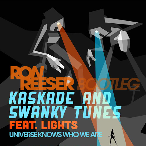 Kaskade & Swanky Tunes feat. Lights - Universe Knows Who We Are (Ron Reeser MLK Bootleg)