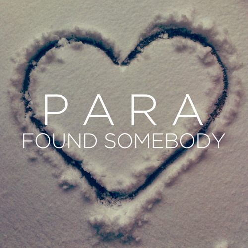 Para - Found Somebody (OUT NOW)
