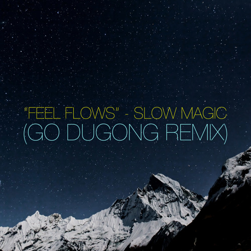 Slow Magic - Feel Flows (Go Dugong Remix)