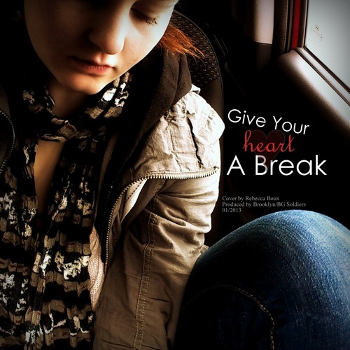 Give Your Heart a Break - OFFICIAL COVER! (Produced by Brooklyn/BG Soldiers)