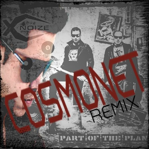 X-NoiZe Feat. Tom C - Part of The Plan (Cosmonet Remix) PREVIEW