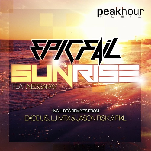 Epic Fail feat NessaKay - Sunrise (Exodus, LJ MTX, Jason Risk Remix) [Peak Hour Music]