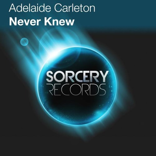 Adelaide Carleton - Never Knew (Original Mix) OUT NOW