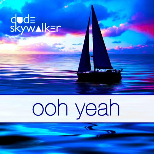 Dude Skywalker - Ooh Yeah [Aspect Audio]