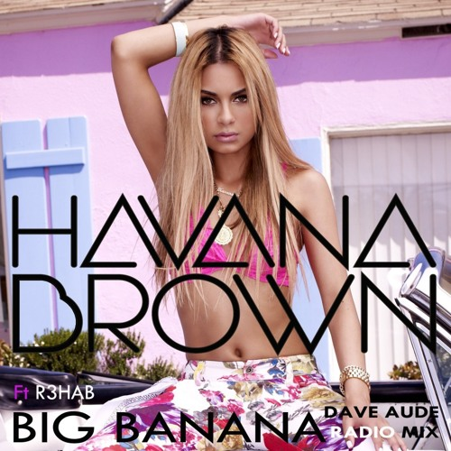 BIG BANANA FT R3HAB - DAVE AUDE REMIX (RADIO EDIT)
