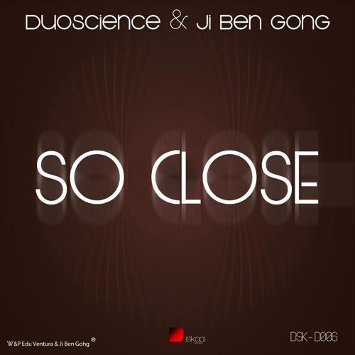 Duoscience & Ji ben gong  So close ::: Out Diskool rcs 28-01-13