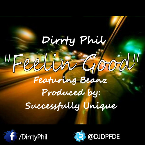 Dirrty Phil - Feelin Good Ft. Beanz (Prod. By Successfully Unique)