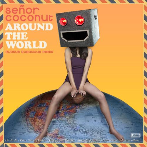 Señor Coconut - Around The World (Ruckus Roboticus Remix) (Daft Punk Cover)