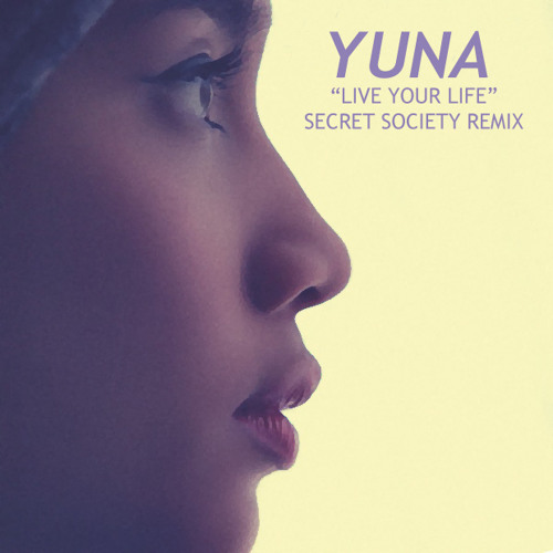 "Yuna ""Live your Life"" [Secret Society Remix]"