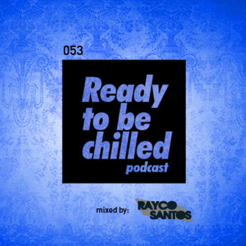 READY To Be CHILLED Podcast 053 mixed by Rayco Santos