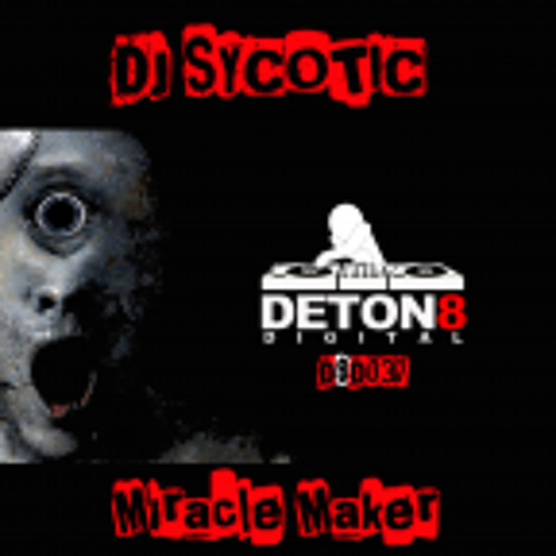 DJ Sycotic - Miracle Maker OUT NOW !! D8D037