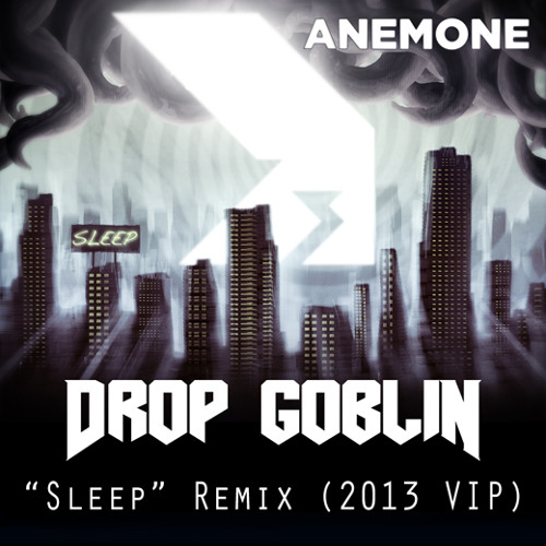 Anemone - Sleep (Drop Goblin Remix 2013 VIP) [FREE Download]