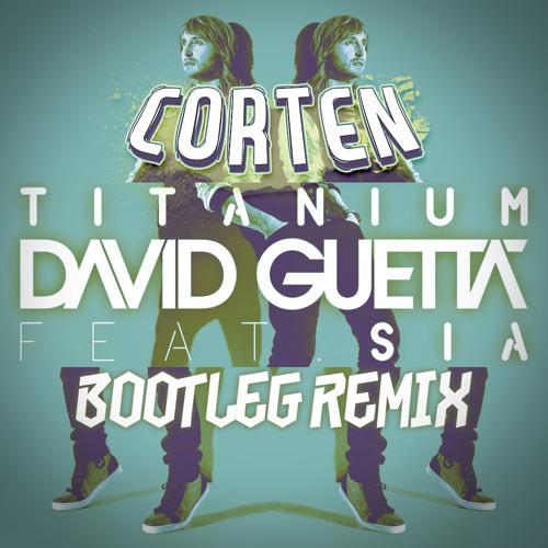 Titanium - David Guetta (Corten Bootleg Remix)