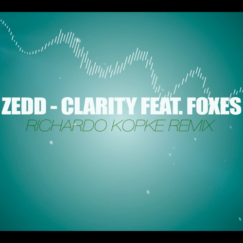 Zedd - Clarity ft. Foxes (Richardo Kopke Remix)