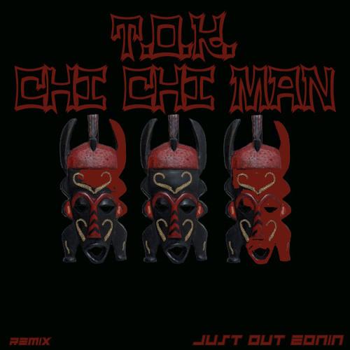 T.O.K. - Chi Chi Man (Just Out Zonin Remix) *FREE DOWNLOAD*