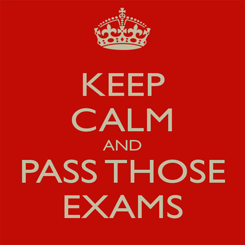 Keep Calm And Pass Those Exams