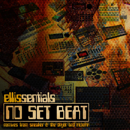 FREE RELEASE - Ellissentials - No Set Beat w/ Remixes by Sneaker & The Dryer and Kwerk