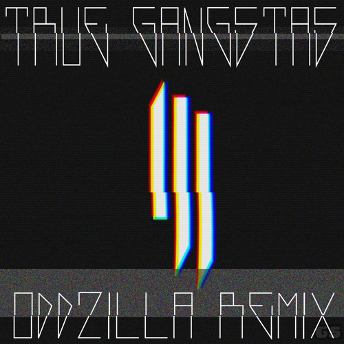 Skrillex - True Gangsters (Oddzillas watch the fuck out edit bootleg redrum)