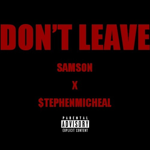 Don't Leave x Samson ft. $tephen Michael [Prod. by LA Beatz]