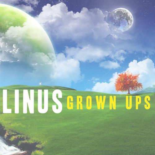 """LINUS - """"Grown Ups"""""""