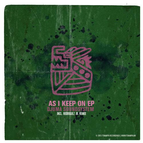 Djuma Soundsystem - As I Keep On (Rodriguez Jr Remix)