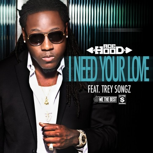"Ace Hood  ""I Need Your Love"" (ft Trey Songz)"